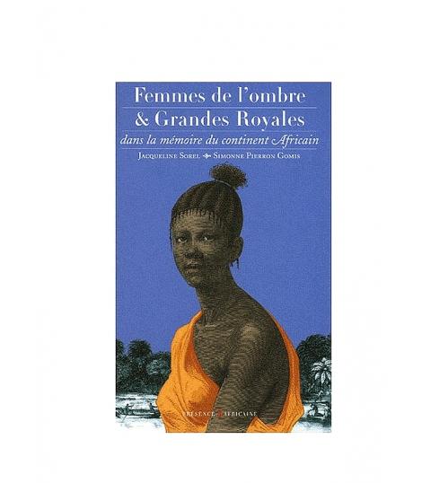 Femmes de l ombre et Grades Royales dans la memoire du continent africain